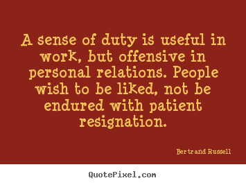 Make custom picture quotes about love - A sense of duty is useful in work, but offensive in personal relations...