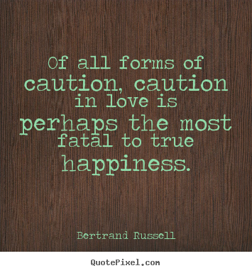 Bertrand Russell poster sayings - Of all forms of caution, caution in love is perhaps the most.. - Love quote
