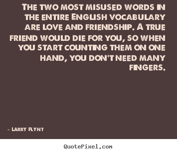 Sayings About Love The Two Most Misused Words In The Entire