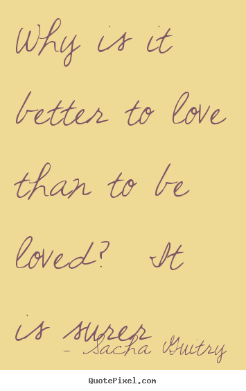Customize poster quote about love - Why is it better to love than to be loved?..