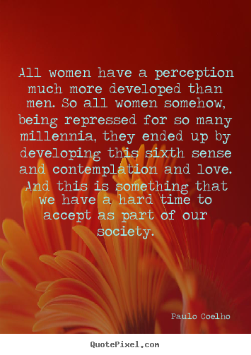 Make custom picture quote about love - All women have a perception much more developed than men. so all..