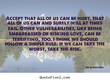 Joyce Brothers picture quotes - Accept that all of us can be hurt, that all of us can and surely.. - Love quotes