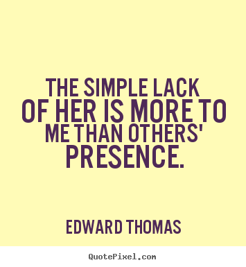 Create your own picture quotes about love - The simple lack of her is more to me than..