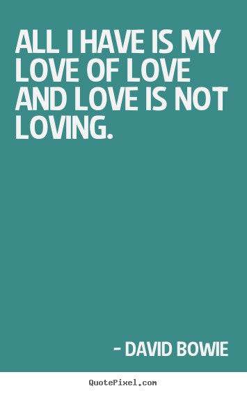 Love quote - All i have is my love of love and love is..
