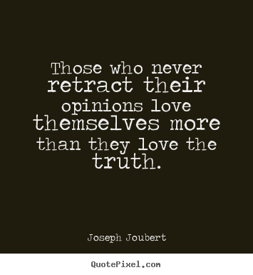Love quotes - Those who never retract their opinions love..