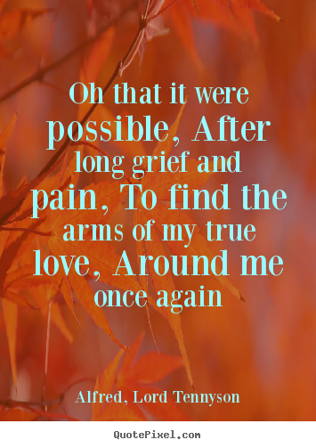 Love quotes - Oh that it were possible, after long grief and pain,..
