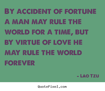 Love quotes - By accident of fortune a man may rule the..