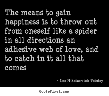 Create graphic picture quotes about love - The means to gain happiness is to throw..