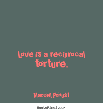 Love quotes - Love is a reciprocal torture.