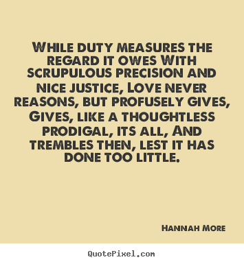 Love sayings - While duty measures the regard it owes with scrupulous..