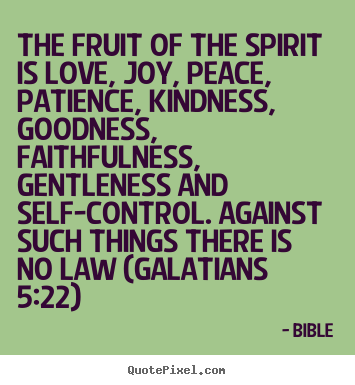 Make Personalized Picture Quotes About Love   The Fruit Of The Spirit Is  Love, Joy, Peace, Patience,.