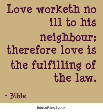 Quotes About Love In The Bible Prepossessing Love Worketh No Ill To His Neighbour Therefore.bible Good Love