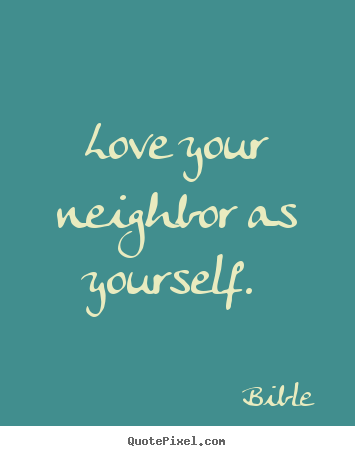 Make Picture Quotes About Love   Love Your Neighbor As Yourself.