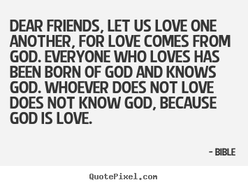 Quotes About Love   Dear Friends, Let Us Love One Another, For Love Comes