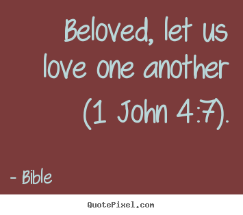 Design Custom Picture Quote About Love   Beloved, Let Us Love One Another (1