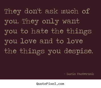 Quotes about love - They don\'t ask much of you. they only ...