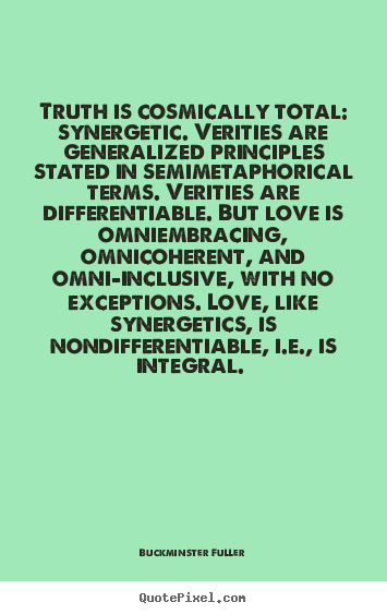 Design your own poster quote about love - Truth is cosmically total: synergetic. verities..