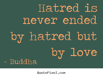Buddha poster quote - Hatred is never ended by hatred but by love - Love quotes