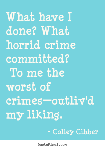 Love quote - What have i done? what horrid crime committed? to me the..