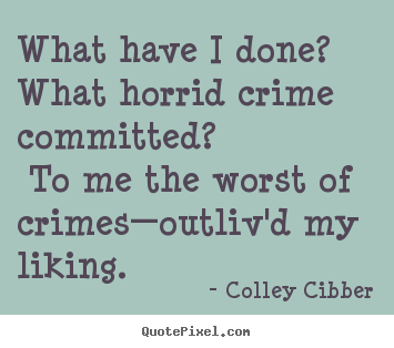 Create custom picture quotes about love - What have i done? what horrid crime committed?..