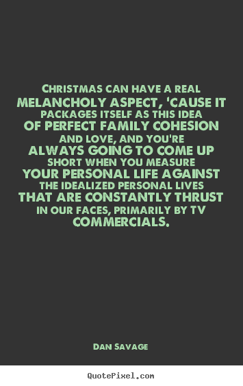 Love quotes - Christmas can have a real melancholy aspect,..