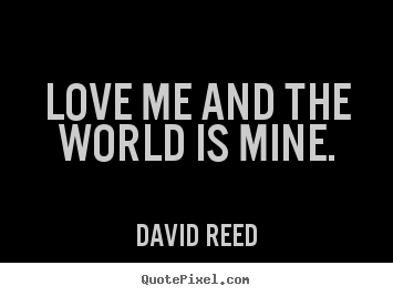 Make poster quote about love - Love me and the world is mine.