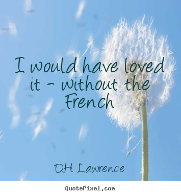 Love quotes - I would have loved it - without the french