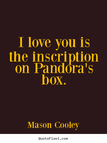 i love you is the inscription on pandora's box 3