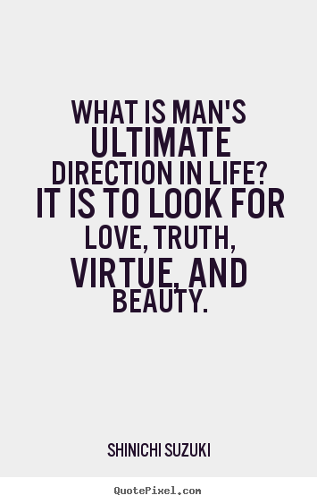 Love quotes - What is man's ultimate direction in life?..