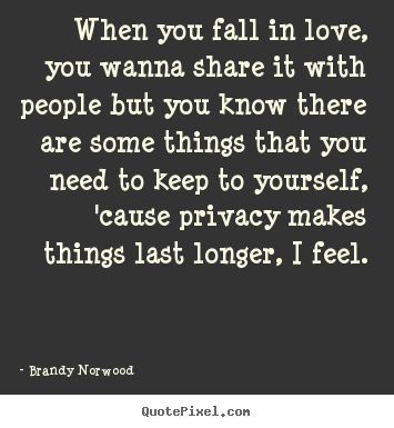 When you fall in love, you wanna share it with.. Brandy Norwood greatest love quote