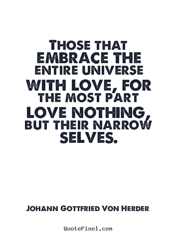Quote about love - Those that embrace the entire universe with love, for the most..