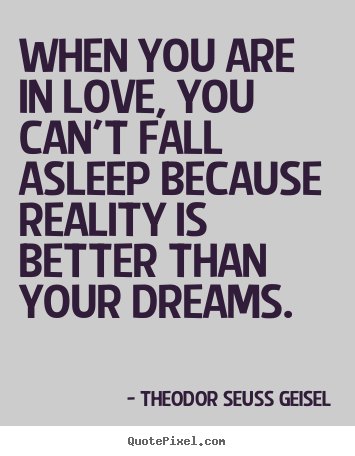 Theodor Seuss Geisel picture sayings - When you are in love, you can't fall asleep.. - Love quotes