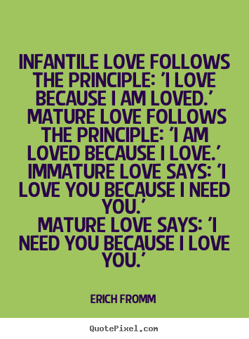 Quotes about love - Infantile love follows the principle: 'i..