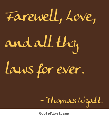 love quotes   farewell love and all thy laws for ever