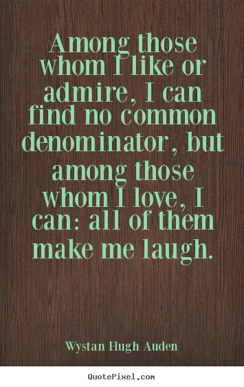 Create custom picture quotes about love - Among those whom i like or admire, i can find no common denominator,..