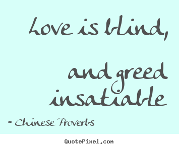 Chinese Proverbs picture quote - Love is blind, and greed