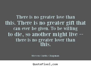 Quotes about love - There is no greater love than this. there is no greater..