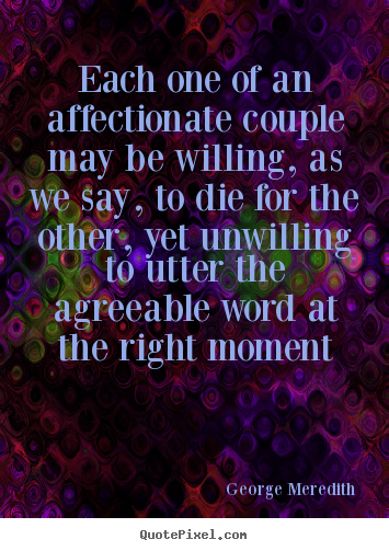 Love quotes - Each one of an affectionate couple may be willing, as we say, to die..
