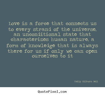Make custom picture quotes about love - Love is a force that connects us to every strand..