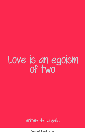 Create graphic image quote about love - Love is an egoism of two