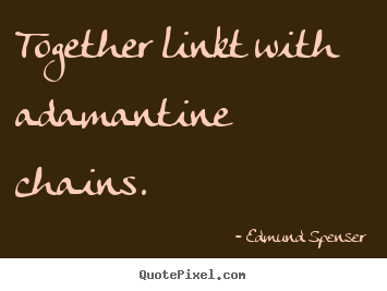 Make poster quotes about love - Together linkt with adamantine chains.