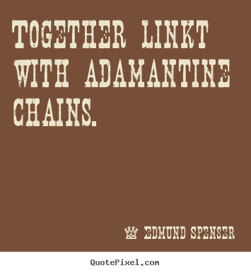 Love quote - Together linkt with adamantine chains.