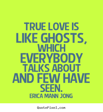 Love quotes - True love is like ghosts, which everybody talks..