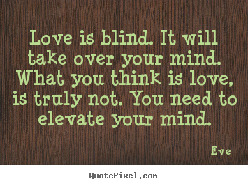 Customize picture quote about love - Love is blind. it will take over your mind. what you think..