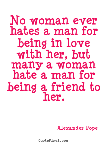 No Woman Evers A Man For Being In Love With Her But Many