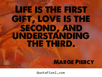 Love quotes - Life is the first gift, love is the second,..