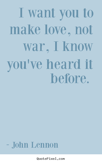 I Want To Make Love To You Quotes And Images : ... quotes - I want you to make love, not war, i know youve.. - Love