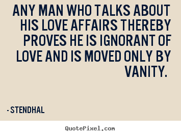 Stendhal picture quotes - Any man who talks about his love affairs thereby.. - Love quotes