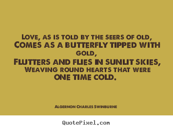 Quotes about love - Love, as is told by the seers of old, comes as a butterfly tipped with..