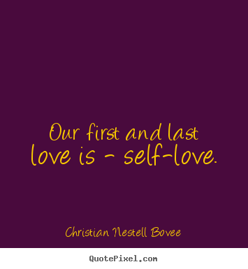 Christian Nestell Bovee image quotes - Our first and last love is - self-love...